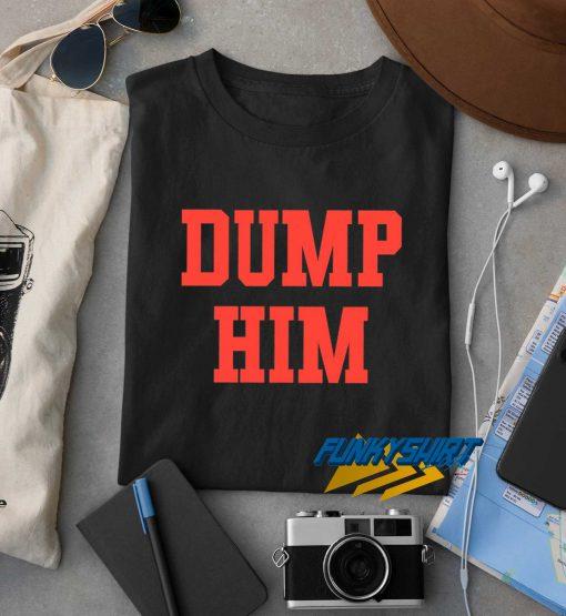 Dump Him Text t shirt