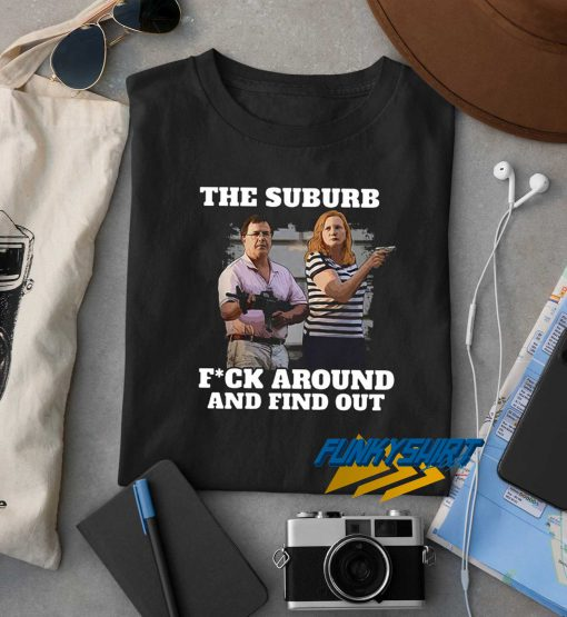Fuck Around And Find Out t shirt