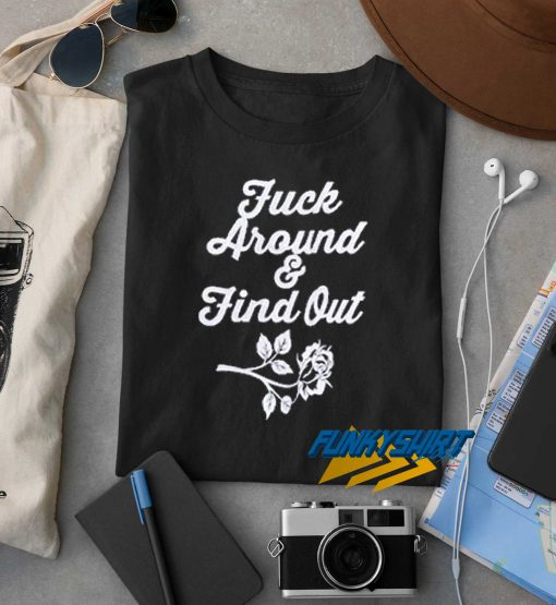 Fuck Around Find Out Flower t shirt