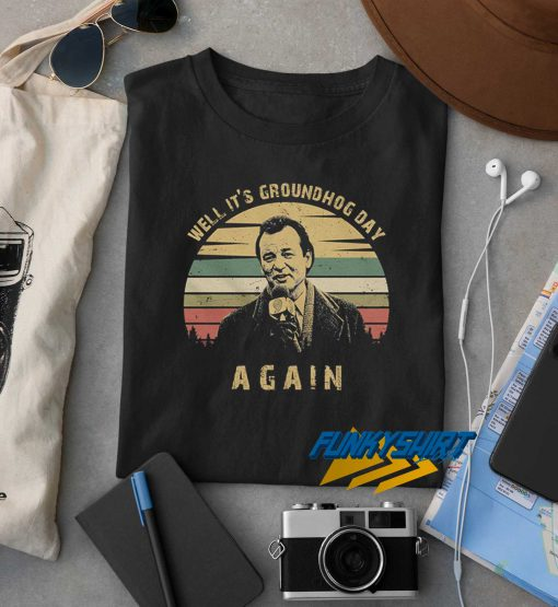 Groundhog Day Again t shirt