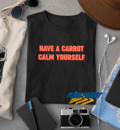Have A Carrot Calm Yourself t shirt