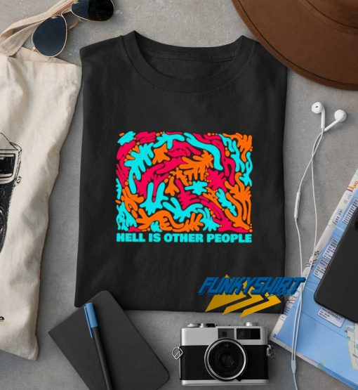 Hell Is Other People Art t shirt