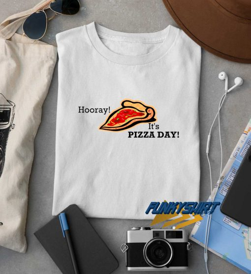 Hooray Its Pizza Day t shirt