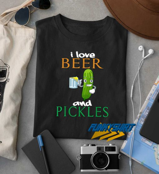 I Love Beer And Pickles t shirt