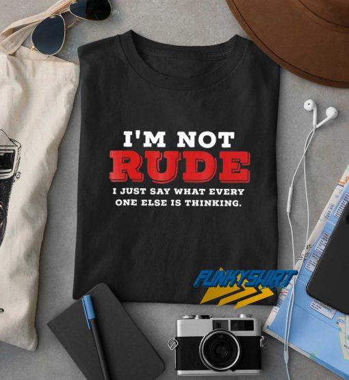 Im Not Rude t shirt
