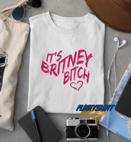 Its Britney Bitch t shirt
