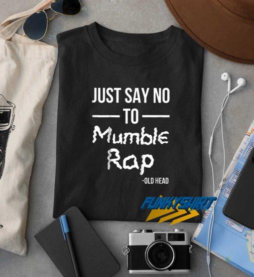 Just Say NO to Mumble Rap t shirt