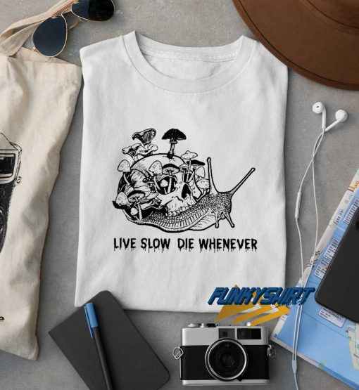 Live Slow Die Whenever t shirt