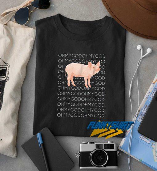 Oh My God Pig t shirt