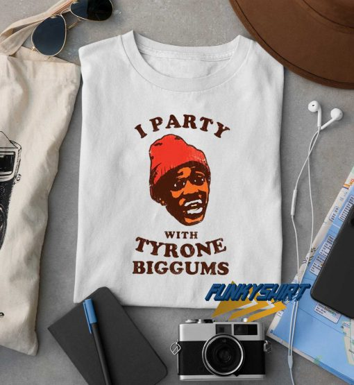 Party With Tyrone Biggums t shirt