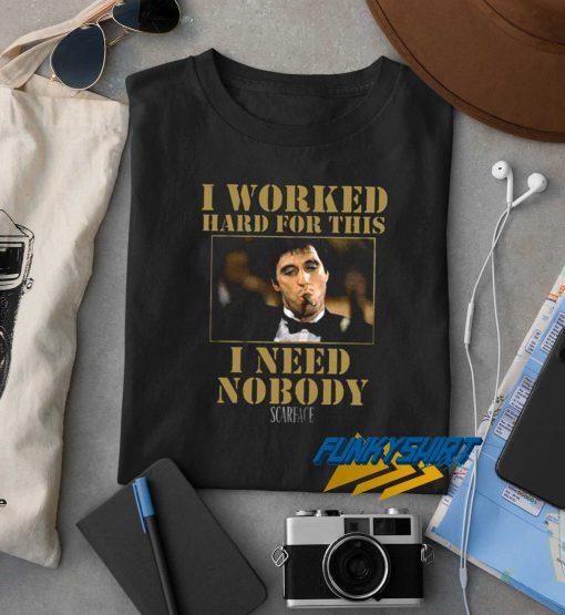 Scarface I Need Nobody t shirt