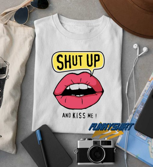 Shut Up n Kiss Me Graphic t shirt
