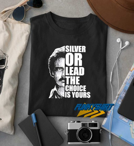 Silver Or Lead t shirt