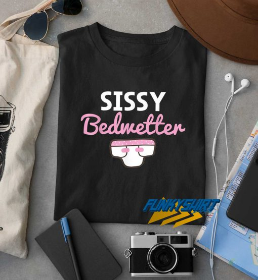 Sissy Bedwetter Graphic t shirt