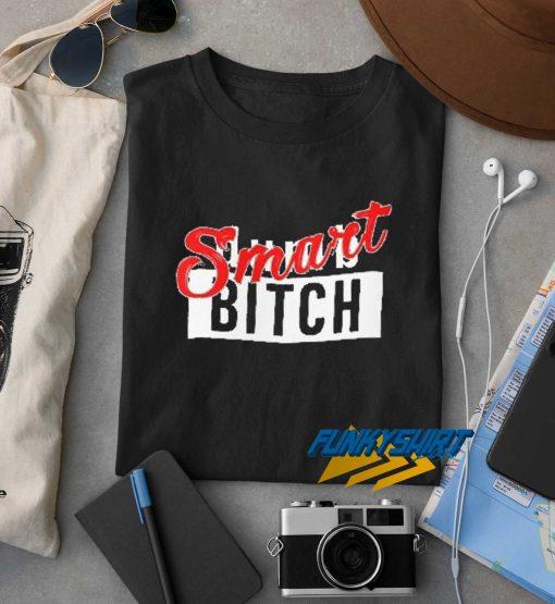 Smart Dumb Bitch t shirt