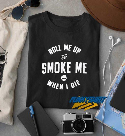 Smoke Me When I Die t shirt