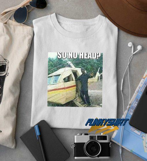 So No Head Meme t shirt