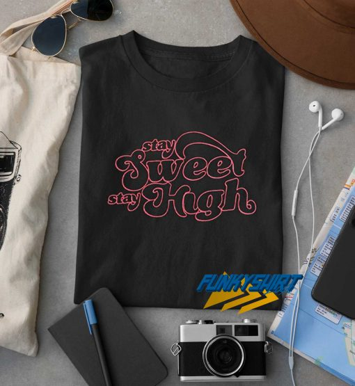 Stay Sweet Stay High t shirt