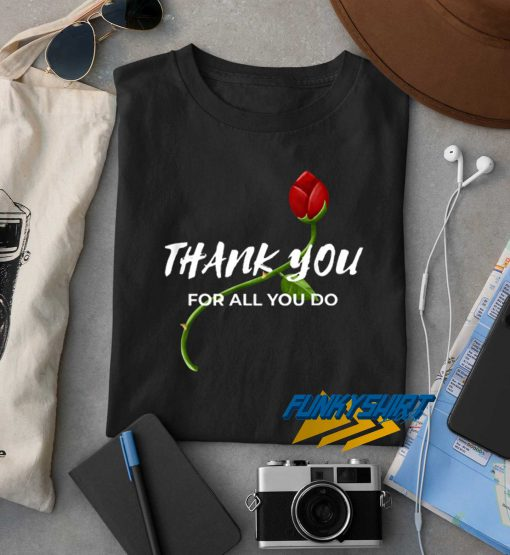 Thank You For All You Do t shirt