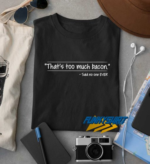 Thats Too Much Bacon t shirt