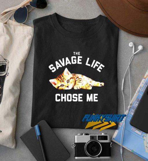 The Savage Life Chose Me Cat t shirt