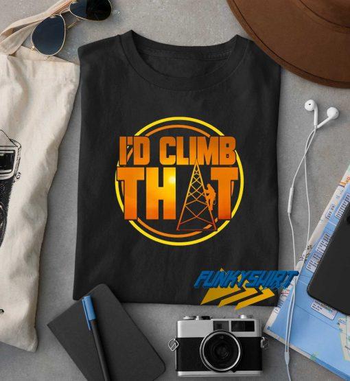 Tower Climber Id Climb That t shirt