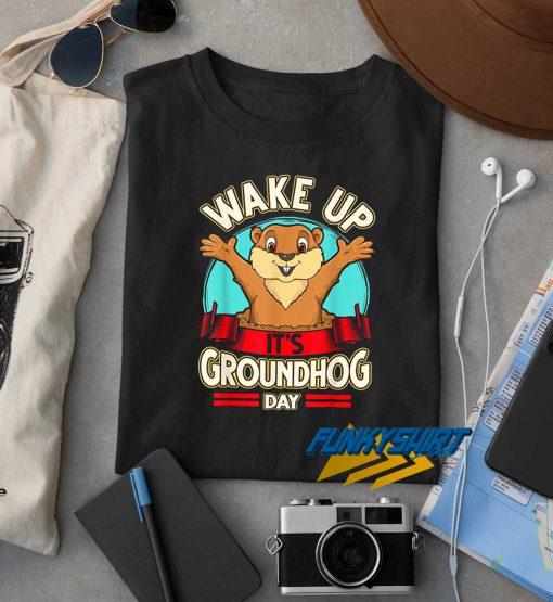 Wake Up Its Groundhog Day t shirt
