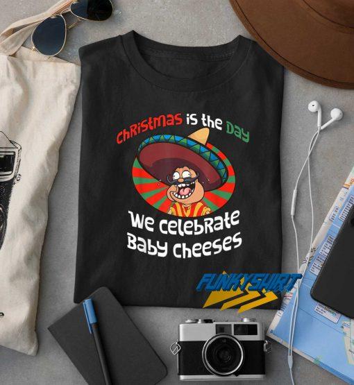 We Celebrate Baby Cheeses t shirt