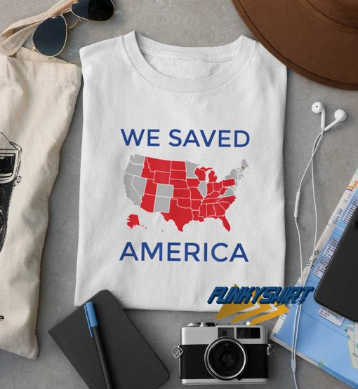 We Saved America t shirt