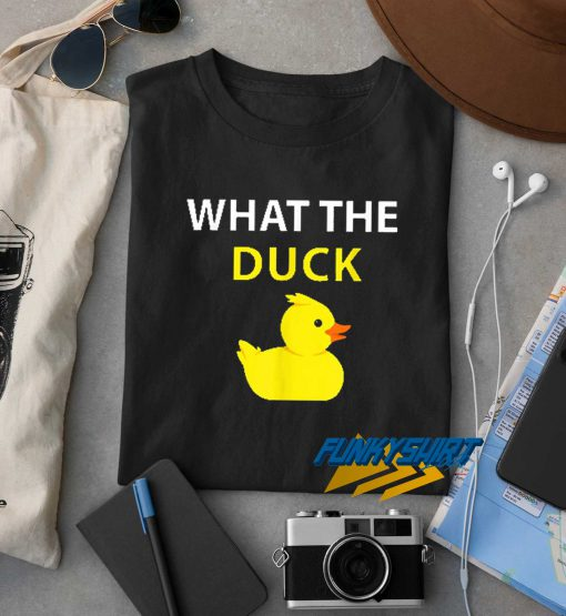 What The Duck Rubber Duck t shirt