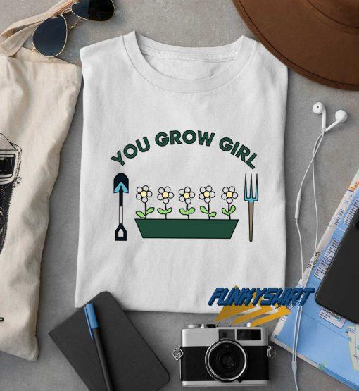 You Grow Girl t shirt