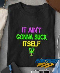 Aint Gonna Suck Itself t shirt