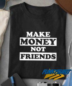 Make Money Not Friends Rich t shirt