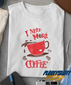 Drinker Need More Coffee t shirt