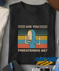 Are You Threatening Me Meme t shirt