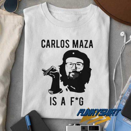 Carlos Maza Is A Fag t shirt