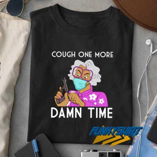 Cough One More Madea t shirt