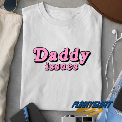 Daddy Issues Font t shirt