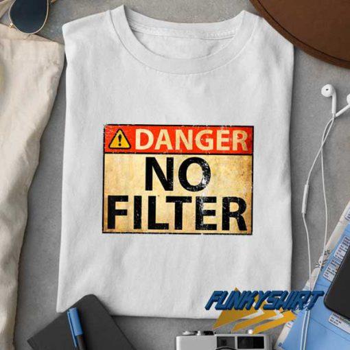 Danger No Filter t shirt