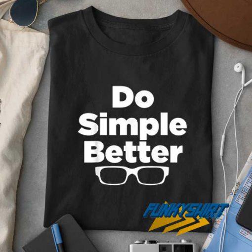 Do Simple Better Eyeglass t shirt