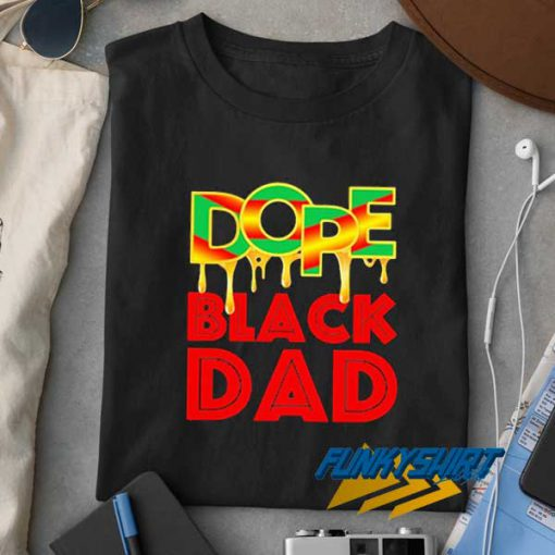 Dope Black Dad t shirt