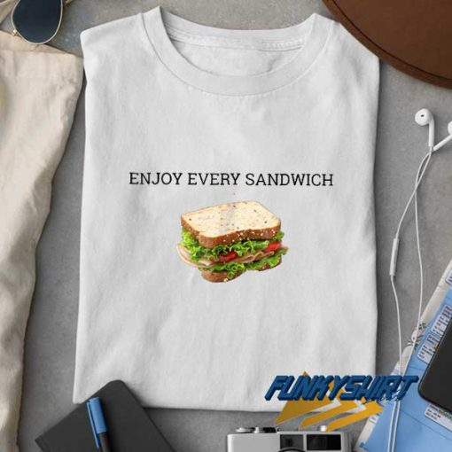 Enjoy Every Sandwich Graphic t shirt