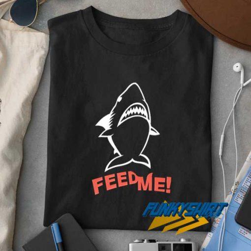 Feed Me Shark Predator t shirt