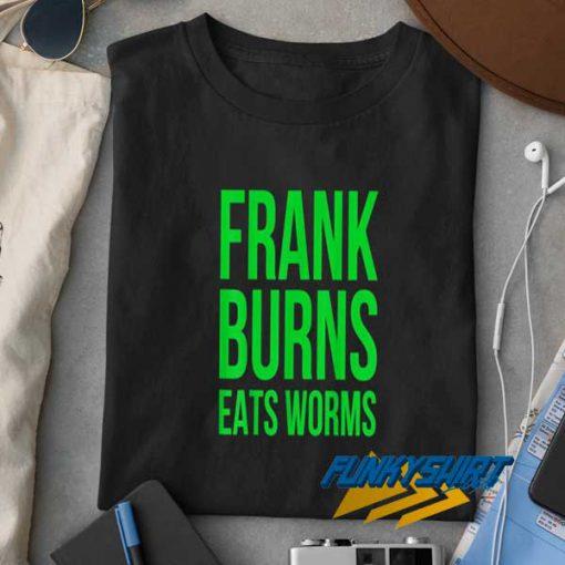 Frank Burns Eats Worms t shirt