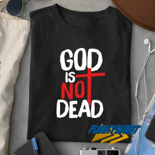 God Is Not Dead t shirt