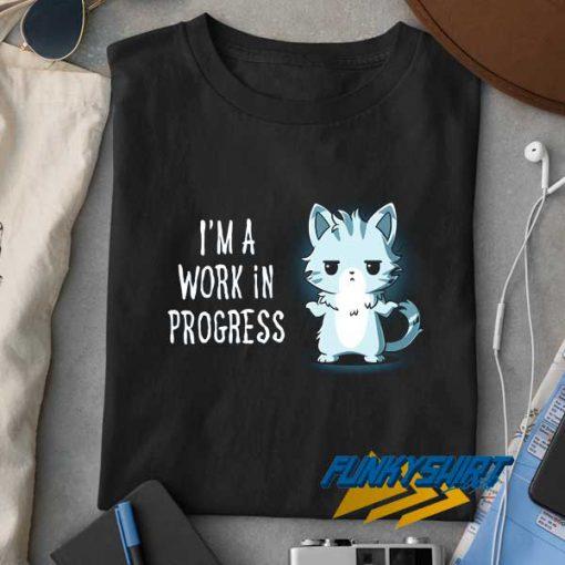 Im a Work In Progress t shirt