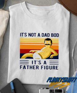 Its Not A Dad Bod t shirt