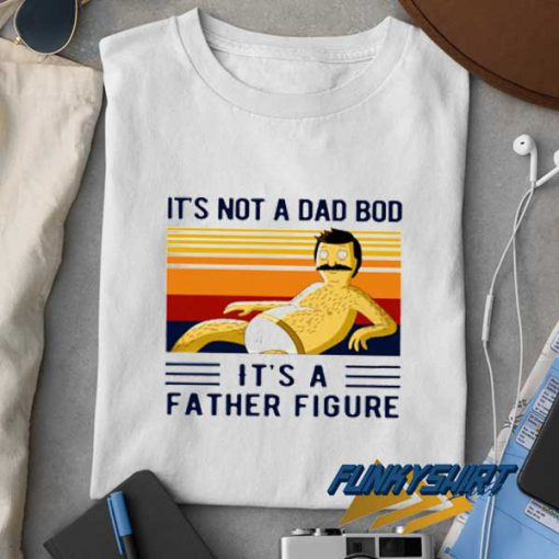 Its Not A Dad Bod t shirt