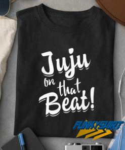 Juju On That Beat Text t shirt