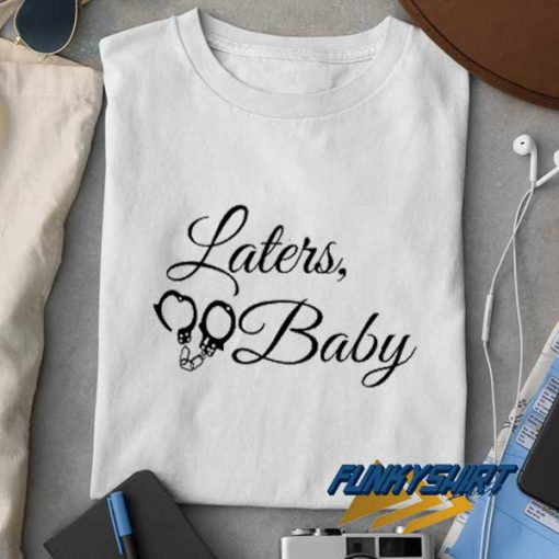 Laters Baby Handcuffs t shirt